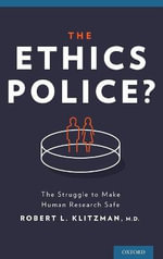 The Ethics Police? : The Struggle to Make Human Research Safe - Robert Klitzman