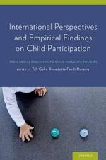 International Perspectives and Empirical Findings on Child Participation : From Social Exclusion to Child-Inclusive Policies - Tali Gal