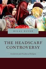 The Headscarf Controversy : Secularism and Freedom of Religion - Hilal Elver