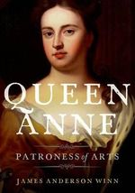 Queen Anne : Patroness of Arts - James Anderson Winn