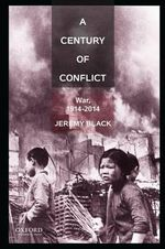 A Century of Conflict : War, 1914-2014 - Jeremy Black
