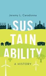 Sustainability : A History - Jeremy L. Caradonna