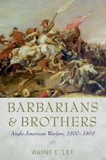 Barbarians and Brothers : Anglo-American Warfare, 1500-1865