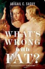 What's Wrong with Fat? - Abigail C. Saguy