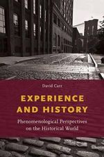 Experience and History : Phenomenological Perspectives on the Historical World - David Carr