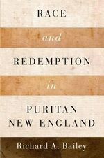 Race and Redemption in Puritan New England - Richard A. Bailey