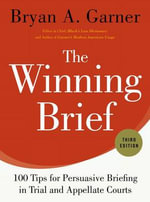 The Winning Brief : 100 Tips for Persuasive Briefing in Trial and Appellate Courts - Bryan A. Garner