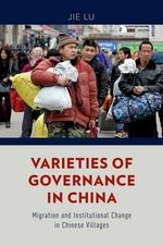 Varieties of Governance in China : Migration and Institutional Change in Chinese Villages - Jie Lu