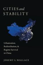 Cities and Stability : Urbanization, Redistribution, and Regime Survival in China - Jeremy Wallace