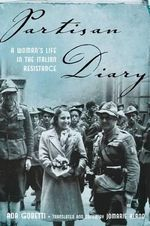 Partisan Diary : A Woman's Life in the Italian Resistance - Ada Gobetti