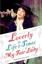 Loverly : The Life and Times of My Fair Lady - Dominic McHugh