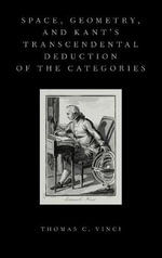Space, Geometry, and Kant's Transcendental Deduction of the Categories - Thomas C. Vinci
