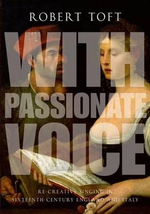 With Passionate Voice : Re-Creative Singing in 16th-Century England and Italy - Robert Toft