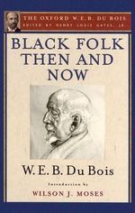 Black Folk Then and Now (the Oxford W.E.B. Du Bois) : An Essay in the History and Sociology of the Negro Race - W. E. B. Du Bois