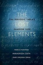The Lost Elements : The Periodic Table's Shadow Side - Marco Fontani
