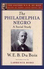 The Philadelphia Negro (the Oxford W. E. B. Du Bois) : Oxford W. E. B. Du Bois - W. E. B. Du Bois