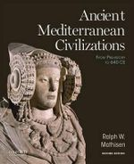 Ancient Mediterranean Civilizations : From Prehistory to 640 Ce - Louise Fry Scudder Professor of Humanities and Professor of Ancient and Byzantine History Ralph W Mathisen