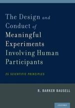 The Design and Conduct of Meaningful Experiments Involving Human Participants : 25 Scientific Principles - R. Barker Bausell