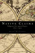 Native Claims : Indigenous Law Against Empire, 1500-1920