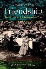 A Talent for Friendship : An Evolutionary View of a Remarkable Trait - John Edward Terrell