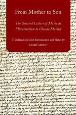 From Mother to Son : The Selected Letters of Marie de l'Incarnation to Claude Martin - Assistant Professor Mary Dunn