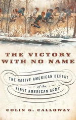 The Victory with No Name : The Native American Defeat of the First American Army - Colin G. Calloway