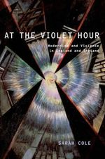 At the Violet Hour : Modernism and Violence in England and Ireland - Sarah Cole
