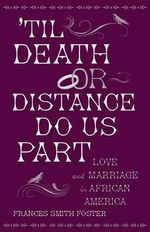 Til Death or Distance Do Us Part : Love and Marriage in African America - Frances Smith Foster