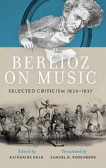 Berlioz on Music : Selected Criticism 1824-1837