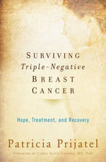 Surviving Triple-Negative Breast Cancer : Hope, Treatment, and Recovery - Patricia Prijatel