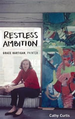 Restless Ambition : Grace Hartigan, Painter - Cathy Curtis