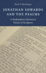 Jonathan Edwards and the Psalms : A Redemptive-Historical Vision of Scripture - David P. Barshinger