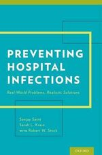 Preventing Hospital Infections : Real-World Problems, Realistic Solutions - Sanjay Saint