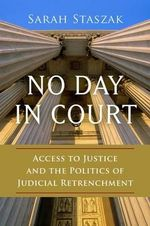 No Day in Court : Access to Justice and the Politics of Judicial Retrenchment - Sarah Staszak