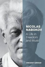 Nicolas Nabokov : A Life in Freedom and Music - Vincent Giroud