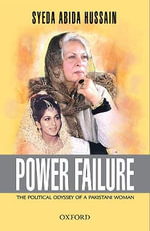 Power Failure : The Political Odyssey of a Pakistani Woman - Syeda Abida Hussain