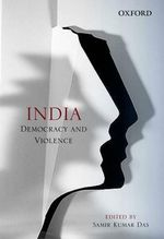 Understanding Democracy and Violence in India : Democracy and Violence