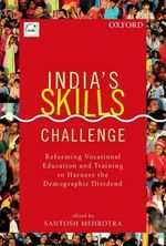 India's Skills Challenge : Reforming Vocational Education and Training to Harness the Demographic Dividend