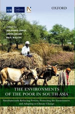 The Environments of the Poor in South Asia : Simultaneously Reducing Poverty, Protecting the Environment, and Adapting to Climate Change
