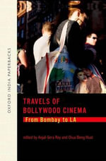 Travels of Bollywood Cinema : From Bombay to La - Anjali Gera Roy