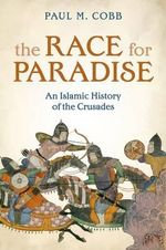 The Race for Paradise : An Islamic History of the Crusades - Paul M. Cobb