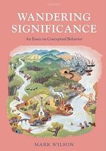 Wandering Significance : An Essay on Conceptual Behaviour - Mark Wilson
