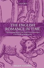 The English Romance in Time : Transforming Motifs from Geoffrey of Monmouth to the Death of Shakespeare - Helen Cooper