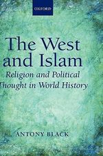 The West and Islam : Religion and Political Thought in World History - Antony Black