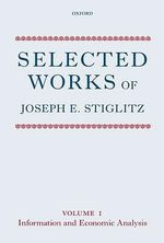 Selected Works of Joseph E. Stiglitz : Information and Economic Analysis Volume I - Joseph E. Stiglitz