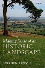 Making Sense of an Historic Landscape - Stephen Rippon