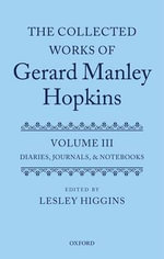 The Collected Works of Gerard Manley Hopkins: Volume III : Diaries, Journals, and Notebooks