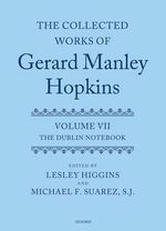 The Collected Works of Gerard Manley Hopkins : Dublin Notebook Volume VII