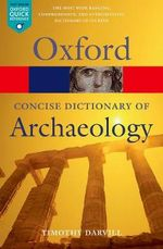 Concise Oxford Dictionary of Archaeology : Oxford Paperback Reference - Timothy Darvill