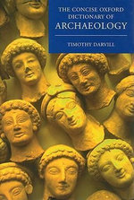 Concise Oxford Dictionary of Archaeology - Timothy Darvill